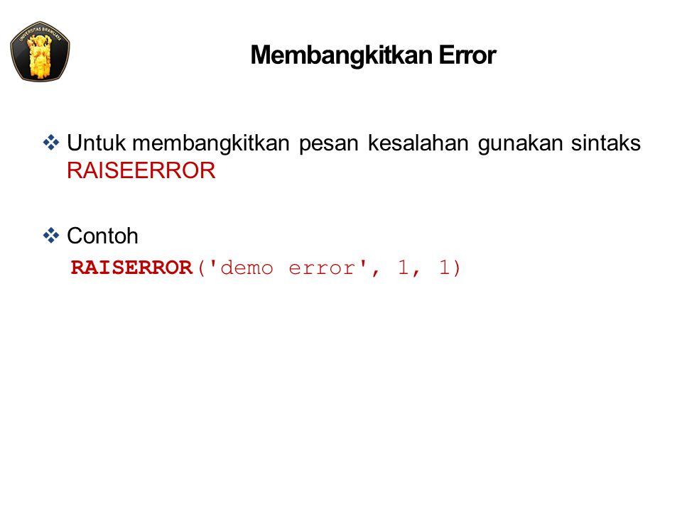 Membangkitkan Error  Untuk membangkitkan pesan kesalahan gunakan sintaks RAISEERROR  Contoh RAISERROR( demo error , 1, 1)
