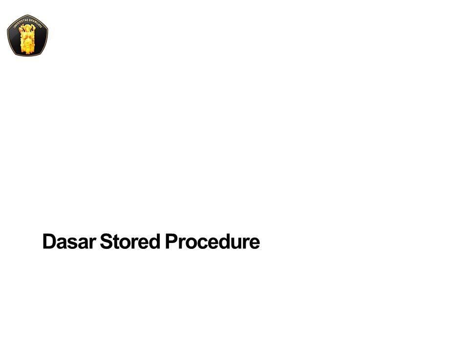 Membuat Stored Procedure  Sintaks: CREATE PROCEDURE NamaProsedur AS Deklarasi_Variable......