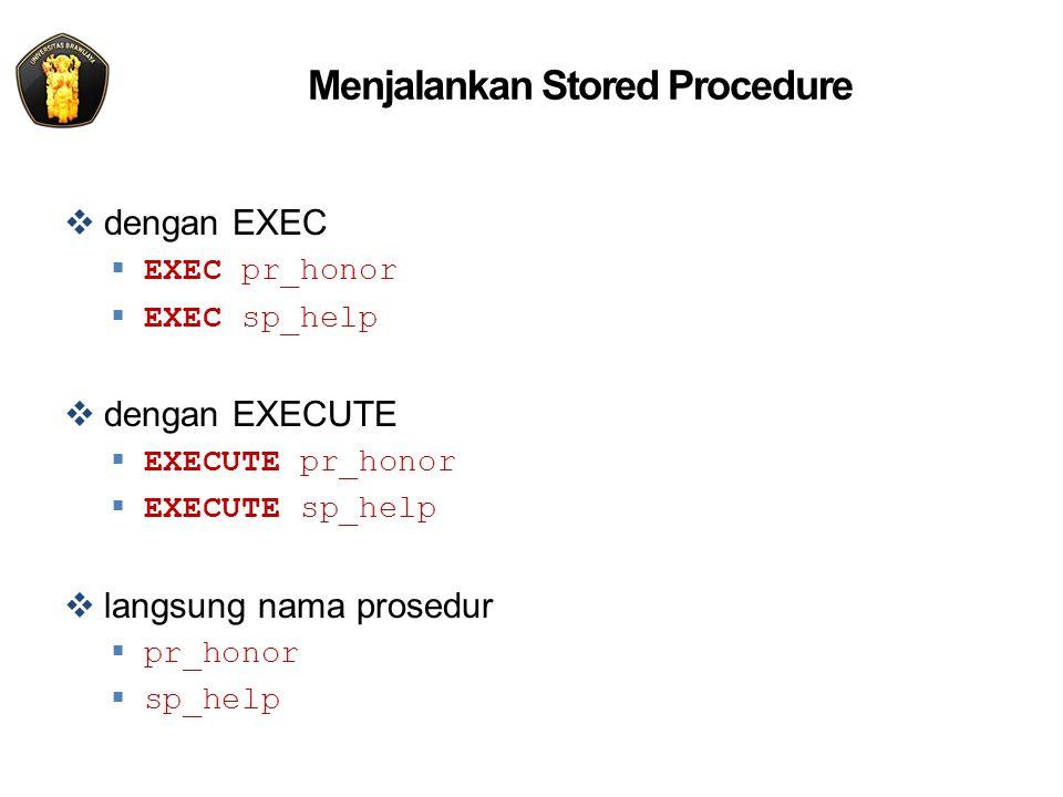 Menjalankan Stored Procedure  dengan EXEC  EXEC pr_honor  EXEC sp_help  dengan EXECUTE  EXECUTE pr_honor  EXECUTE sp_help  langsung nama prosedur  pr_honor  sp_help