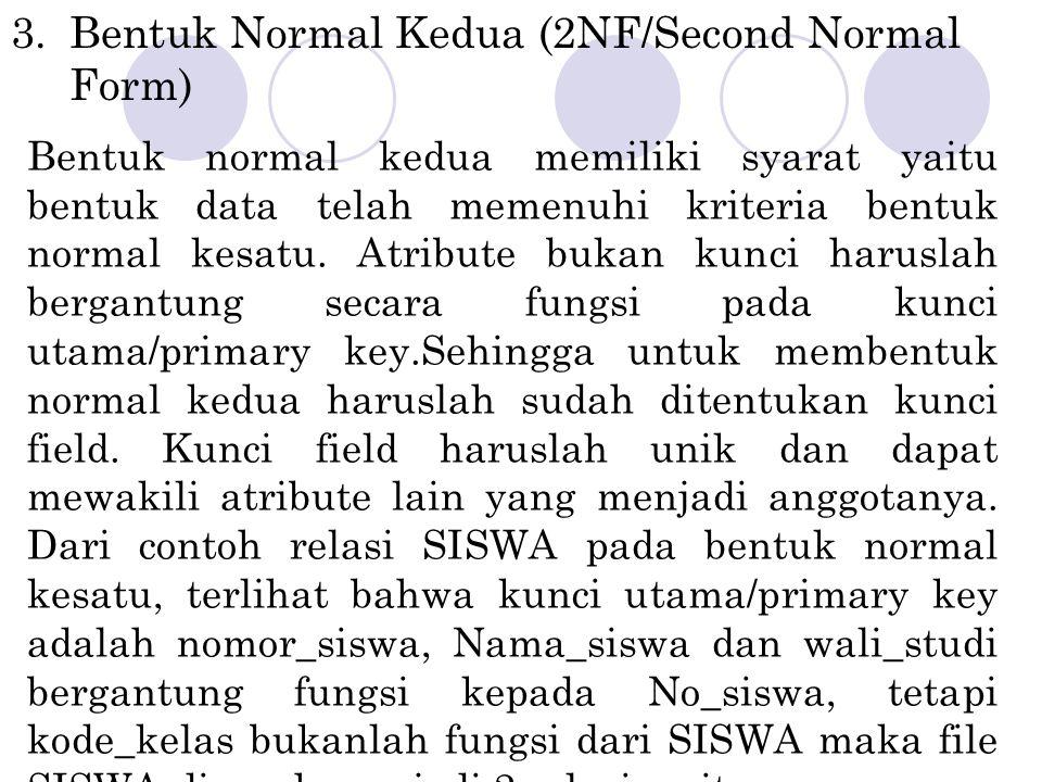 3.Bentuk Normal Kedua (2NF/Second Normal Form) Bentuk normal kedua memiliki syarat yaitu bentuk data telah memenuhi kriteria bentuk normal kesatu. Atr