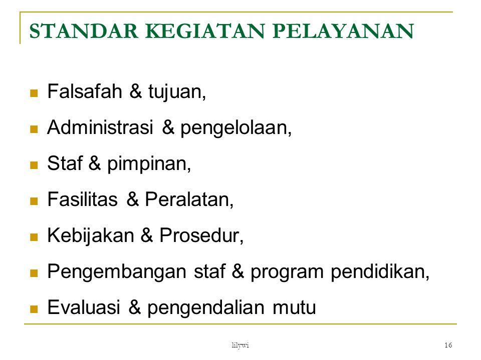 lilywi 16 Falsafah & tujuan, Administrasi & pengelolaan, Staf & pimpinan, Fasilitas & Peralatan, Kebijakan & Prosedur, Pengembangan staf & program pen