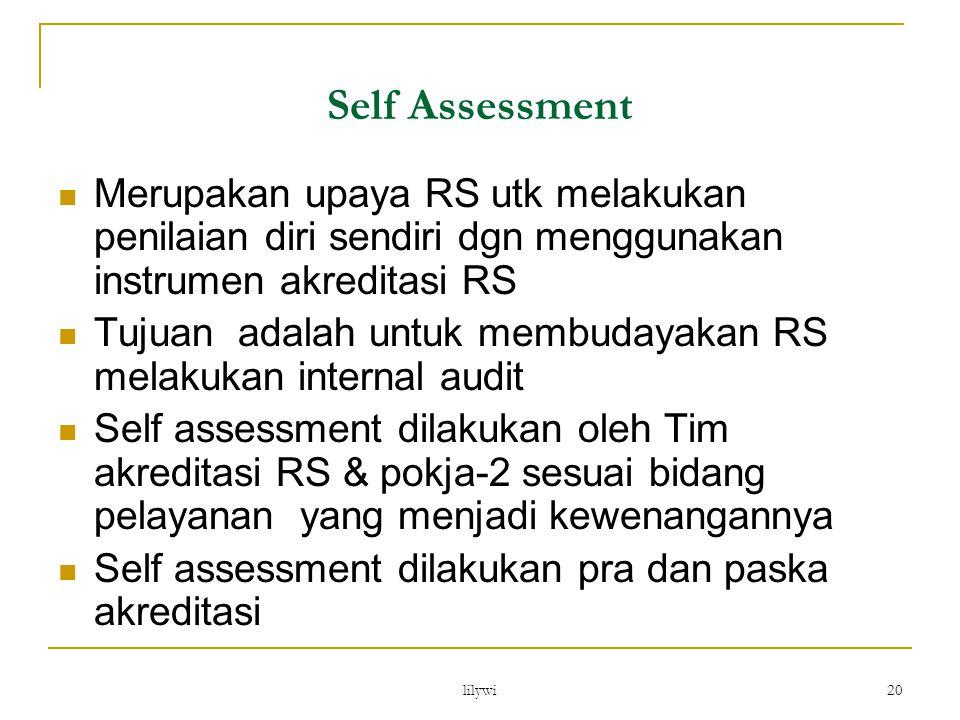 lilywi 20 Self Assessment Merupakan upaya RS utk melakukan penilaian diri sendiri dgn menggunakan instrumen akreditasi RS Tujuan adalah untuk membuday