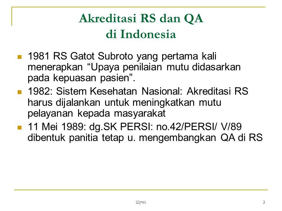 """lilywi 3 Akreditasi RS dan QA di Indonesia 1981 RS Gatot Subroto yang pertama kali menerapkan """"Upaya penilaian mutu didasarkan pada kepuasan pasien""""."""