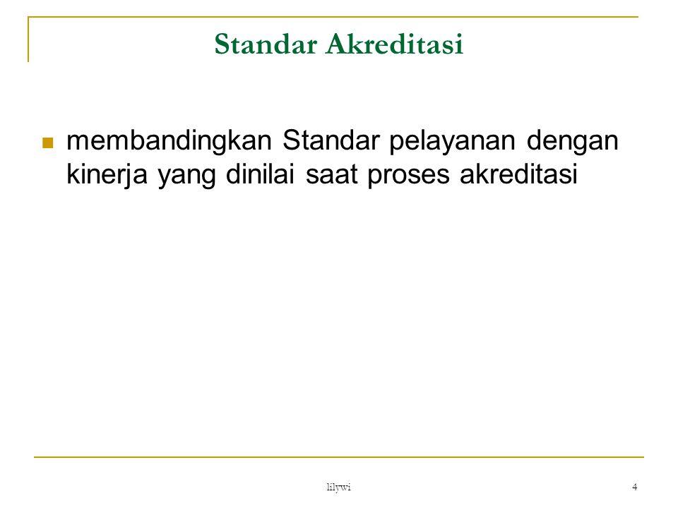 lilywi 4 Standar Akreditasi membandingkan Standar pelayanan dengan kinerja yang dinilai saat proses akreditasi