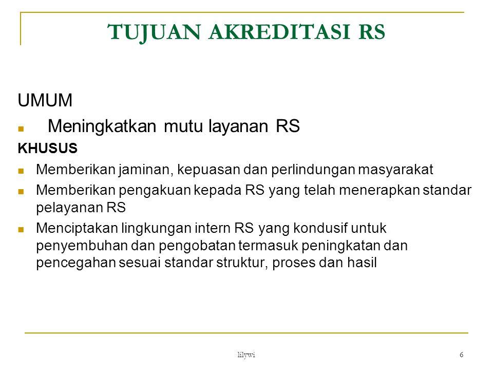 lilywi 6 UMUM Meningkatkan mutu layanan RS KHUSUS Memberikan jaminan, kepuasan dan perlindungan masyarakat Memberikan pengakuan kepada RS yang telah m