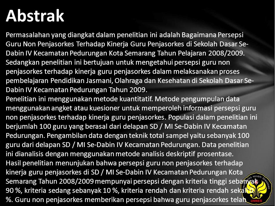 Abstrak Permasalahan yang diangkat dalam penelitian ini adalah Bagaimana Persepsi Guru Non Penjasorkes Terhadap Kinerja Guru Penjasorkes di Sekolah Dasar Se- Dabin IV Kecamatan Pedurungan Kota Semarang Tahun Pelajaran 2008/2009.