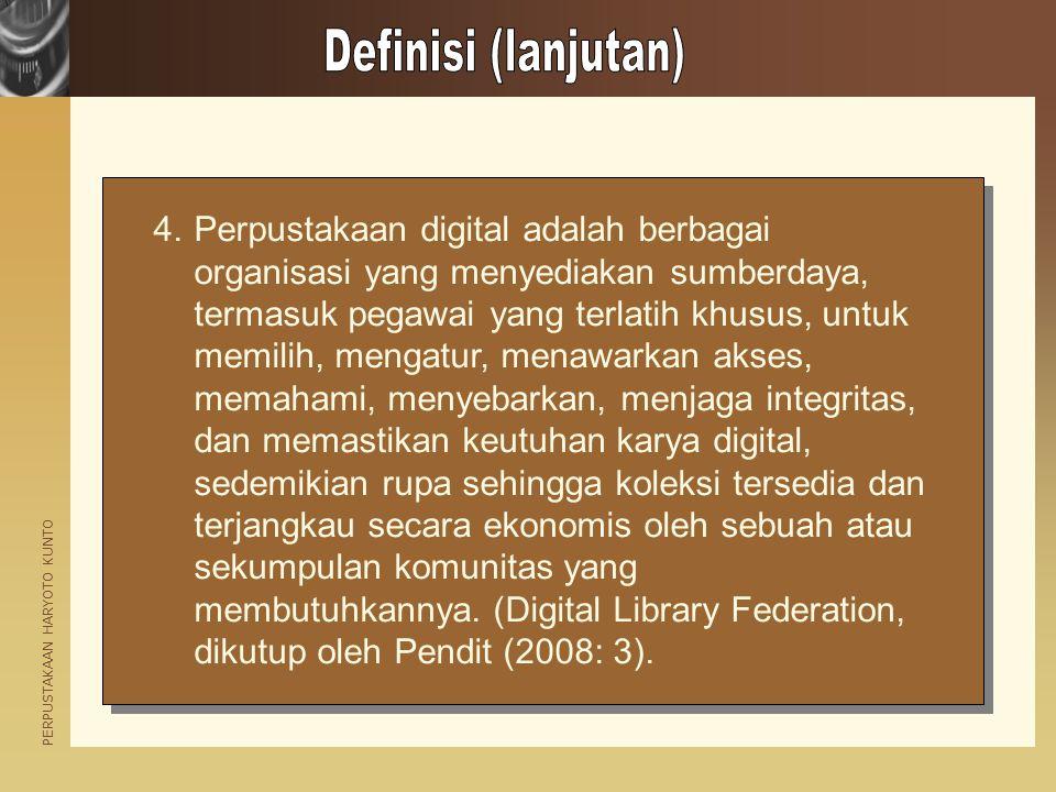 PERPUSTAKAAN HARYOTO KUNTO 4.Perpustakaan digital adalah berbagai organisasi yang menyediakan sumberdaya, termasuk pegawai yang terlatih khusus, untuk