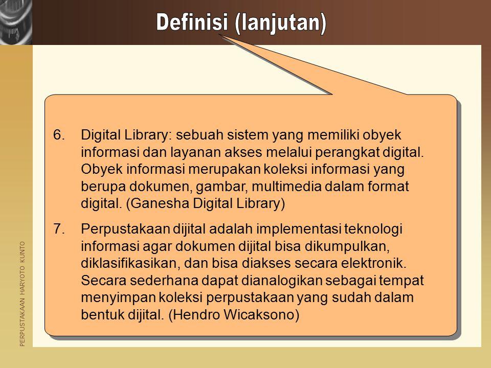 PERPUSTAKAAN HARYOTO KUNTO 6.Digital Library: sebuah sistem yang memiliki obyek informasi dan layanan akses melalui perangkat digital. Obyek informasi