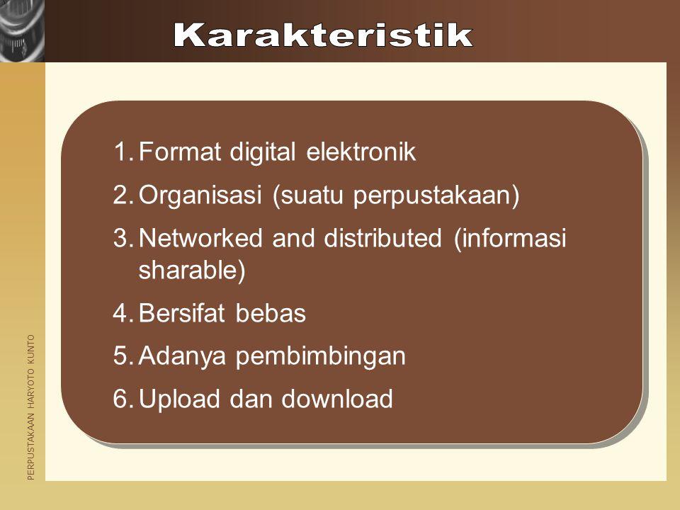 PERPUSTAKAAN HARYOTO KUNTO 1.Format digital elektronik 2.Organisasi (suatu perpustakaan) 3.Networked and distributed (informasi sharable) 4.Bersifat b