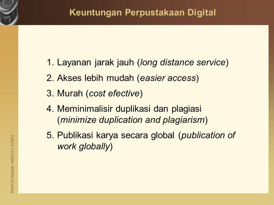 PERPUSTAKAAN HARYOTO KUNTO Keuntungan Perpustakaan Digital 1.Layanan jarak jauh (long distance service) 2.Akses lebih mudah (easier access) 3.Murah (c
