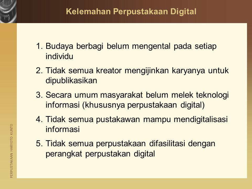 PERPUSTAKAAN HARYOTO KUNTO Kelemahan Perpustakaan Digital 1.Budaya berbagi belum mengental pada setiap individu 2.Tidak semua kreator mengijinkan kary