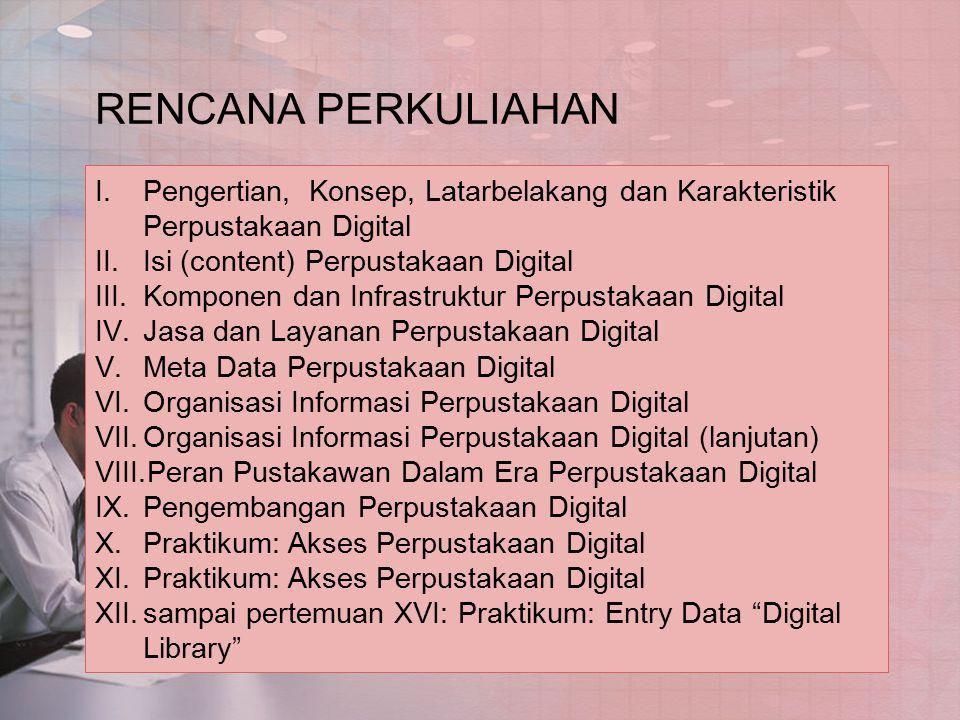 RENCANA PERKULIAHAN I.Pengertian, Konsep, Latarbelakang dan Karakteristik Perpustakaan Digital II.Isi (content) Perpustakaan Digital III.Komponen dan