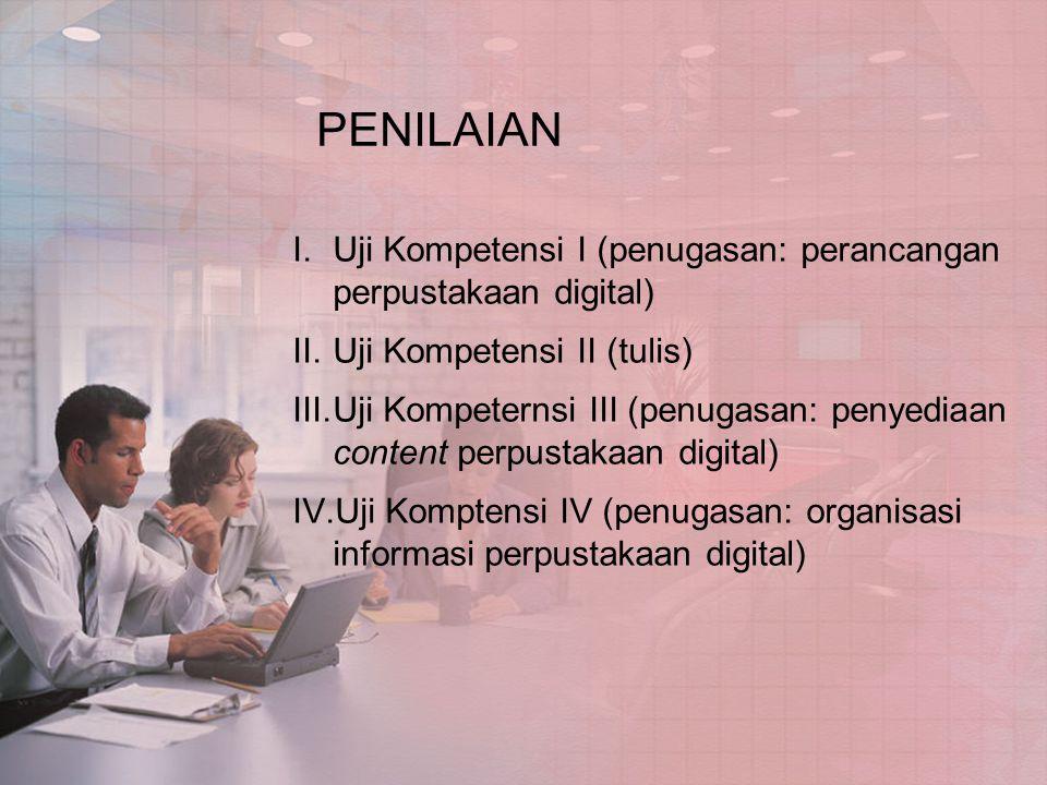 PENILAIAN I.Uji Kompetensi I (penugasan: perancangan perpustakaan digital) II.Uji Kompetensi II (tulis) III.Uji Kompeternsi III (penugasan: penyediaan