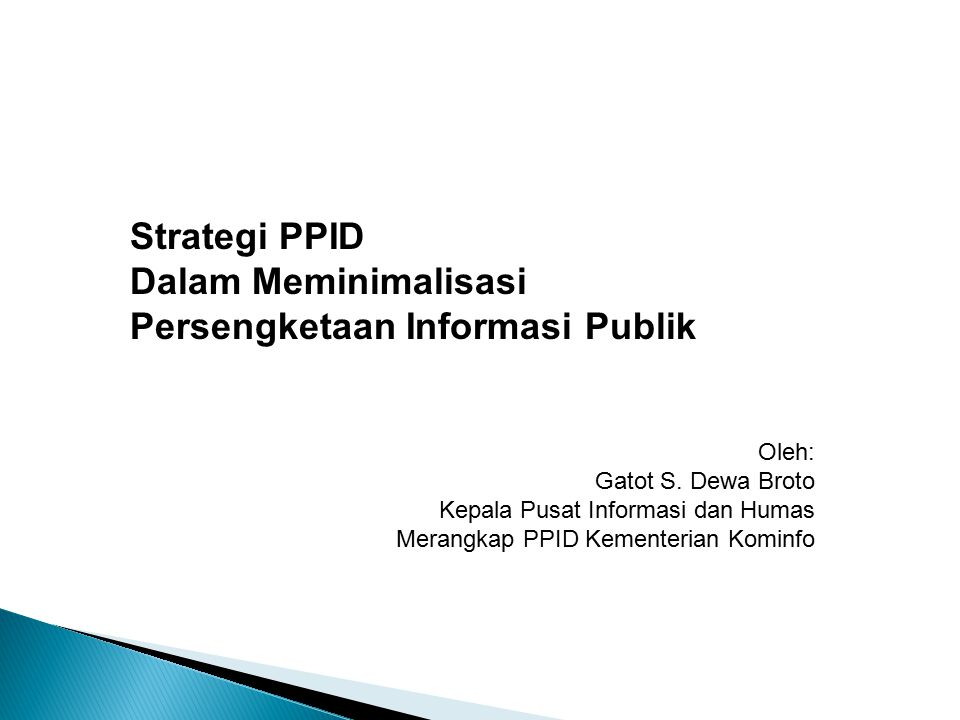 Strategi PPID Dalam Meminimalisasi Persengketaan Informasi Publik Oleh: Gatot S. Dewa Broto Kepala Pusat Informasi dan Humas Merangkap PPID Kementeria