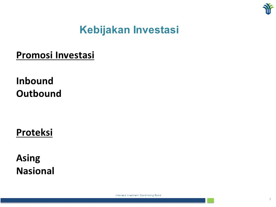 Indonesia Investment Coordinating Board 3 Kebijakan Investasi Promosi Investasi Inbound Outbound Proteksi Asing Nasional