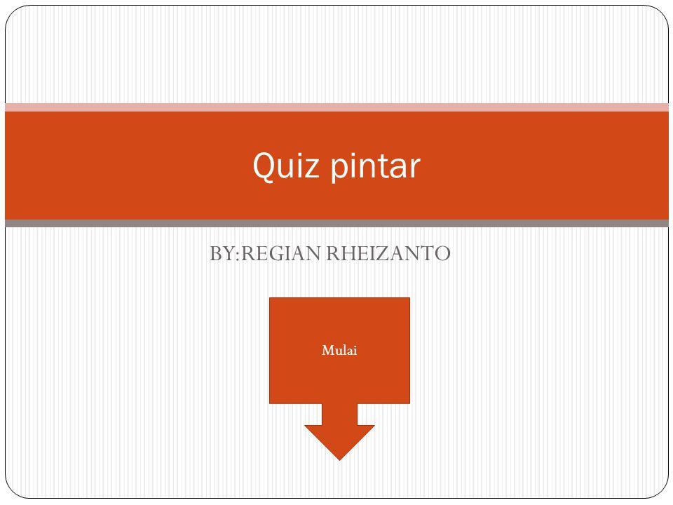 BY:REGIAN RHEIZANTO Quiz pintar Mulai