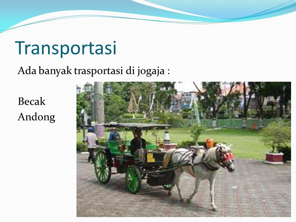 Transportasi Ada banyak trasportasi di jogaja : Becak Andong