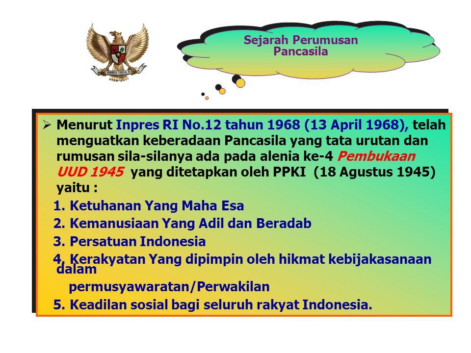 Sejarah Perumusan Pancasila  Menurut Inpres RI No.12 tahun 1968 (13 April 1968), telah menguatkan keberadaan Pancasila yang tata urutan dan rumusan s