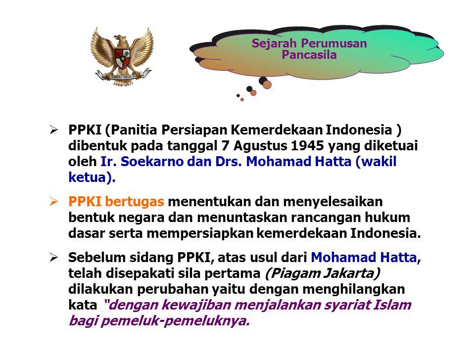 Sejarah Perumusan Pancasila  PPKI (Panitia Persiapan Kemerdekaan Indonesia ) dibentuk pada tanggal 7 Agustus 1945 yang diketuai oleh Ir. Soekarno dan