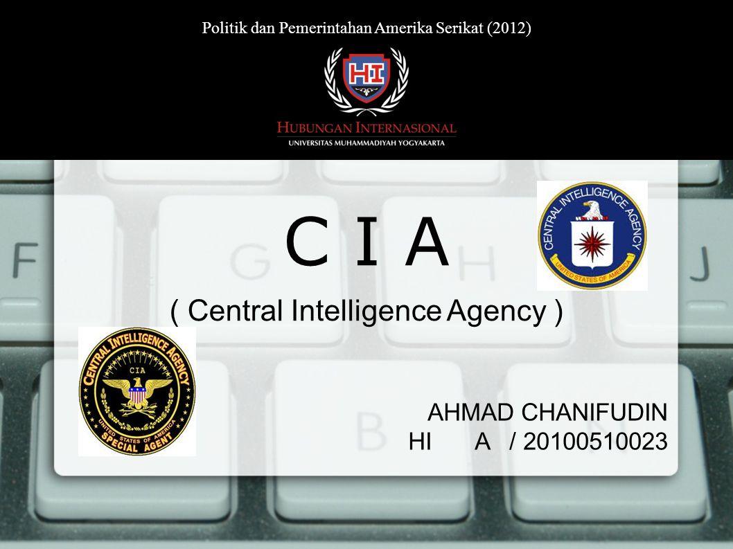 AHMAD CHANIFUDIN HI A / 20100510023 C I A ( Central Intelligence Agency ) Politik dan Pemerintahan Amerika Serikat (2012)