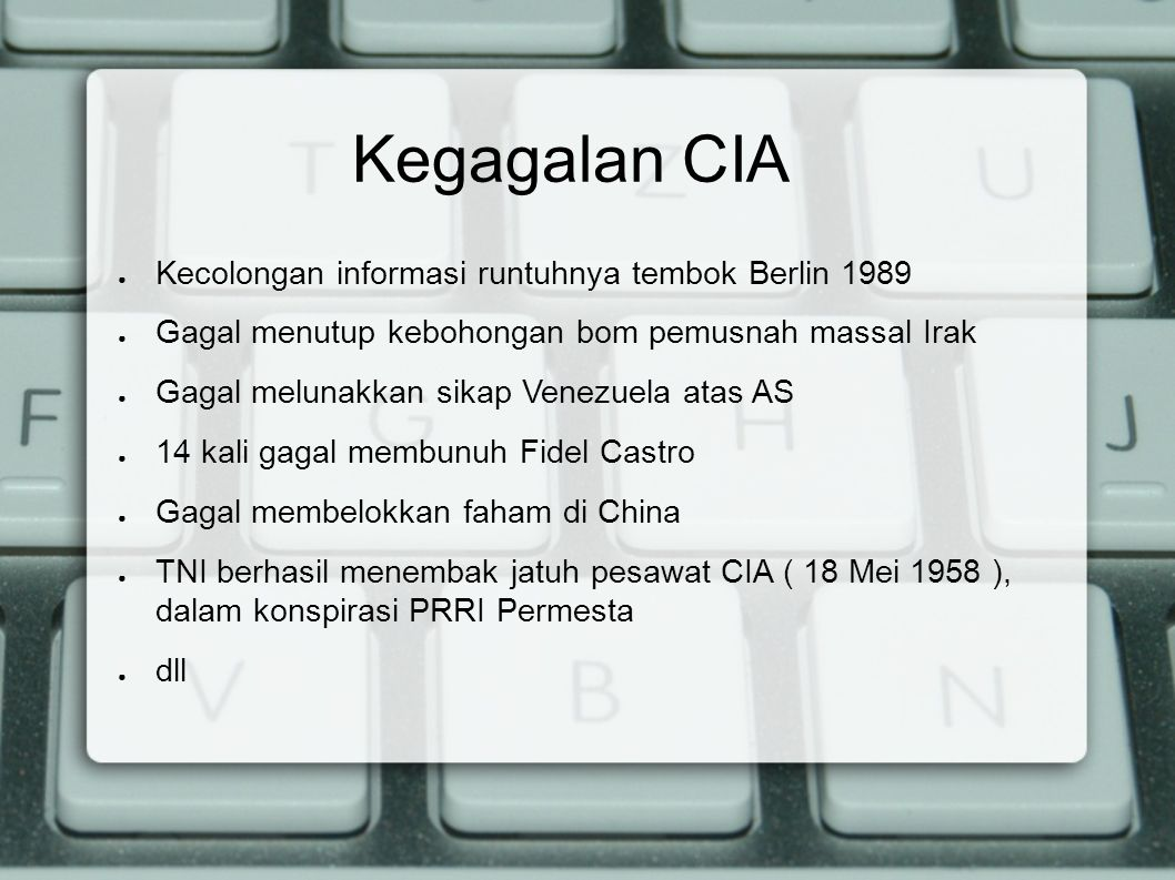 CIA dan Indonesia ● Menggulingkan Soekarno ● Diduga kuat berperan dalam peristiwa GESTAPU ● Banyak tokoh disinyalir sebagai antek CIA ; Adam Malik, Soeharto, dll.