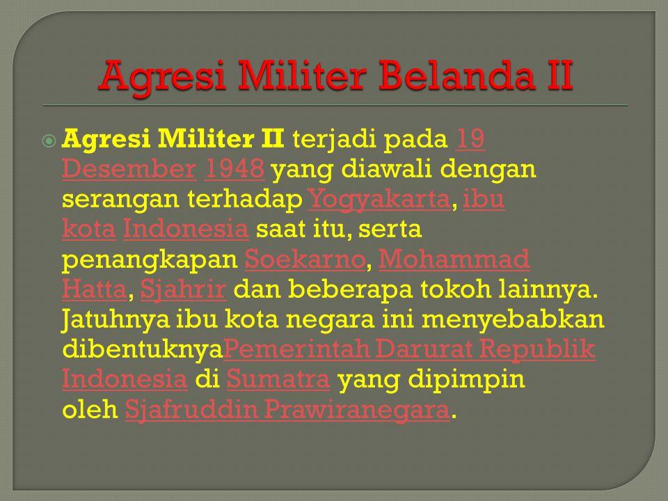  Agresi Militer II terjadi pada 19 Desember 1948 yang diawali dengan serangan terhadap Yogyakarta, ibu kota Indonesia saat itu, serta penangkapan Soekarno, Mohammad Hatta, Sjahrir dan beberapa tokoh lainnya.