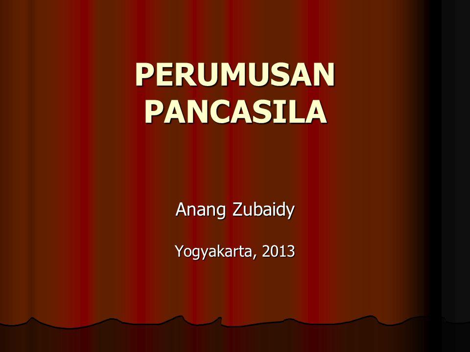 PERUMUSAN PANCASILA Anang Zubaidy Yogyakarta, 2013