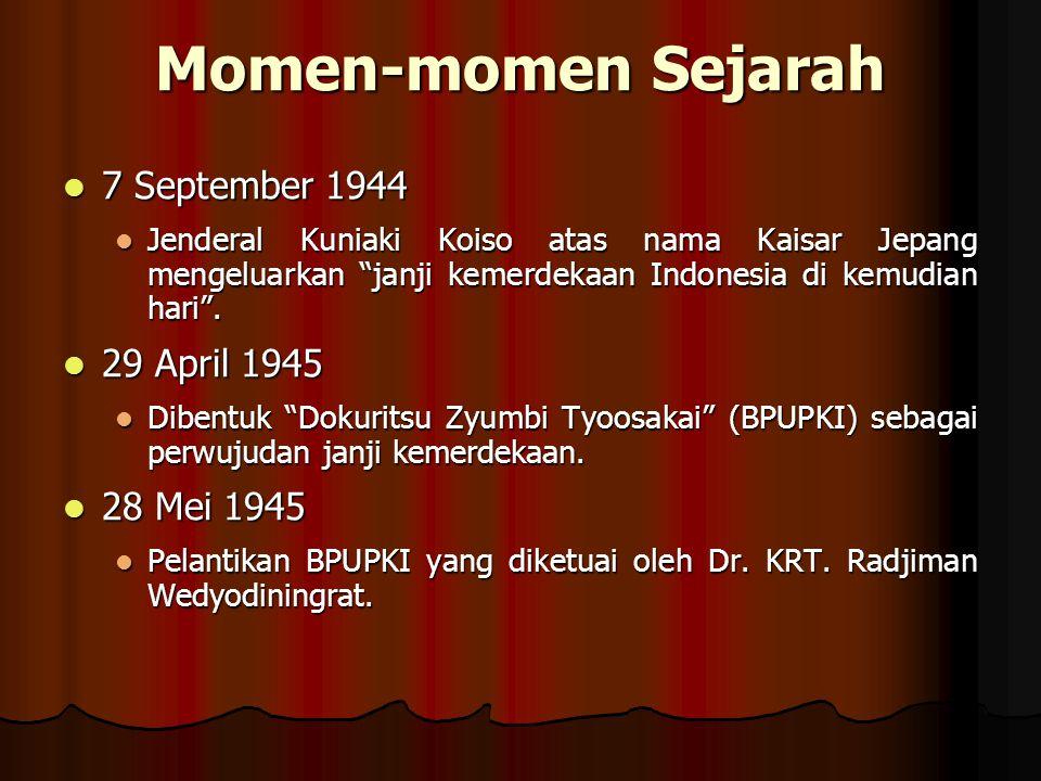 """Momen-momen Sejarah 7 September 1944 7 September 1944 Jenderal Kuniaki Koiso atas nama Kaisar Jepang mengeluarkan """"janji kemerdekaan Indonesia di kemu"""