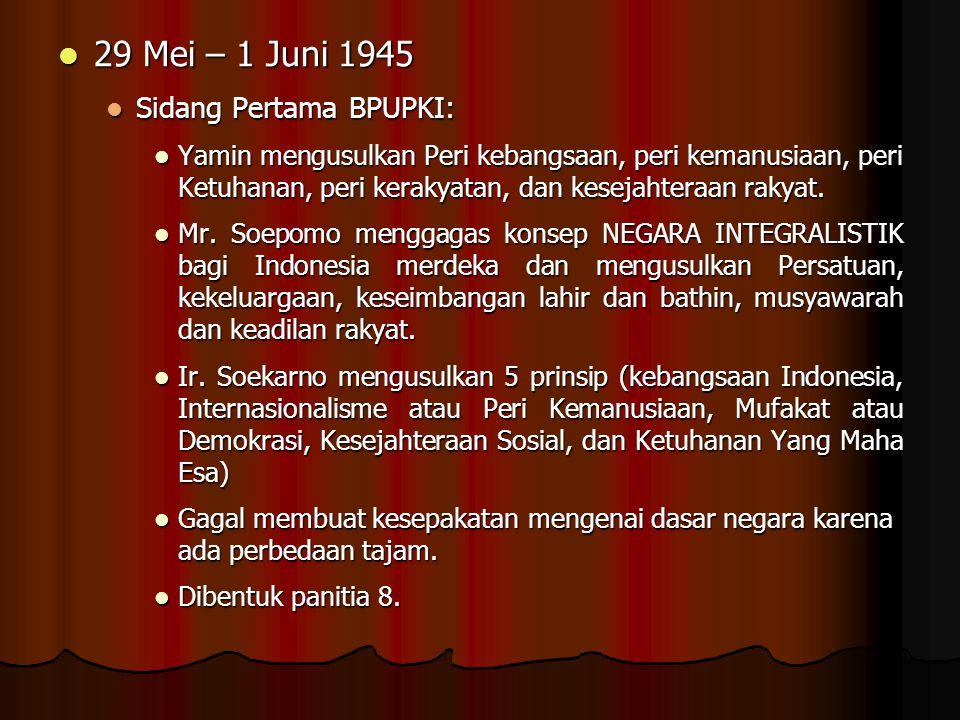 29 Mei – 1 Juni 1945 29 Mei – 1 Juni 1945 Sidang Pertama BPUPKI: Sidang Pertama BPUPKI: Yamin mengusulkan Peri kebangsaan, peri kemanusiaan, peri Ketu