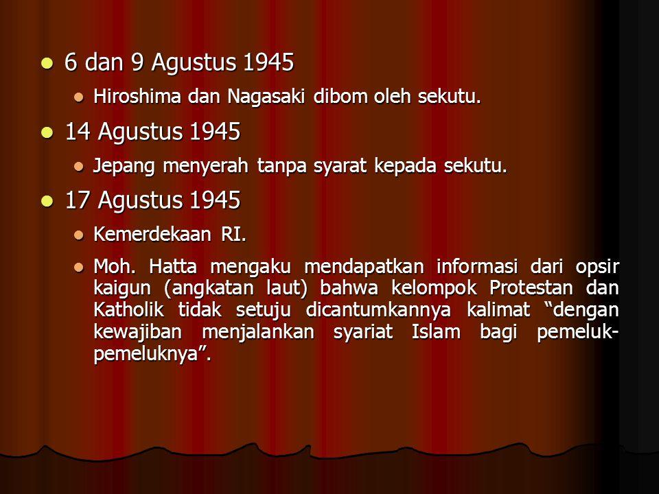 18 Agustus 1945 18 Agustus 1945 Pengesahan UUD setelah dilakukan penyempurnaan: Pengesahan UUD setelah dilakukan penyempurnaan: Dasar Negara Dasar Negara Presiden ialah orang Indonesia asli yang beragama Islam diganti dengan Presiden ialah orang Indonesia asli [Pasal 6 ayat (1)] Presiden ialah orang Indonesia asli yang beragama Islam diganti dengan Presiden ialah orang Indonesia asli [Pasal 6 ayat (1)] Perubahan Pasal 29 ayat (1) yang disesuaikan dengan Dasar Negara yang telah disetujui Perubahan Pasal 29 ayat (1) yang disesuaikan dengan Dasar Negara yang telah disetujui Wakil presiden hanya satu orang dari yang semula diusulkan 2 orang.