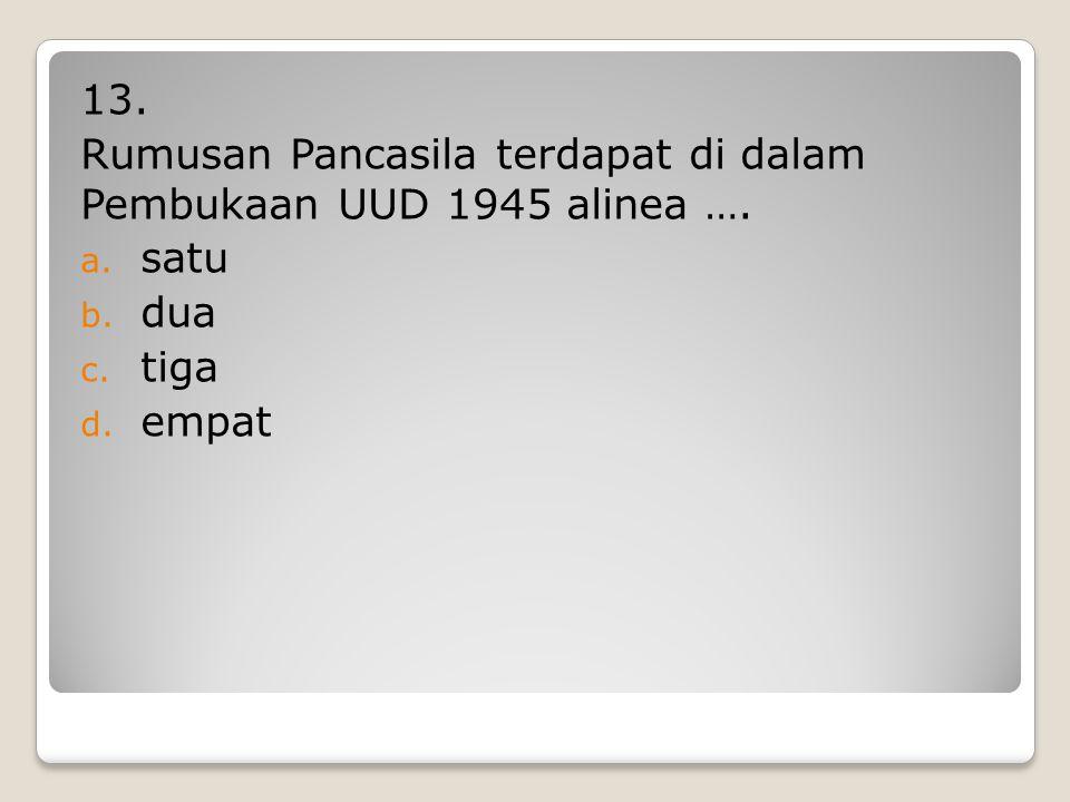 12. Rumusan dasar negera diberi nama …. a. Jakarta Charter b. Surabaya Charter c. Pancasila d. Pembukaan UUD 45