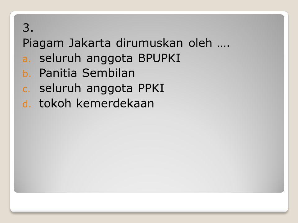 2. Berikut ini termasuk anggota Panitia Sembilan, kecuali …. a. Ir Soekarno b. H. Agus Salim c. Mr. Kasman Singodimejo d. Mr. Moh. Yamin