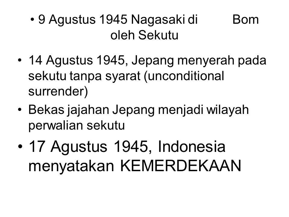 9 Agustus 1945 Nagasaki di Bom oleh Sekutu 14 Agustus 1945, Jepang menyerah pada sekutu tanpa syarat (unconditional surrender) Bekas jajahan Jepang me