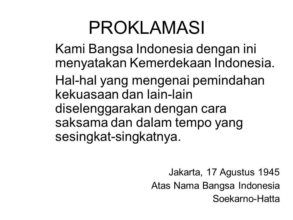 PROKLAMASI Kami Bangsa Indonesia dengan ini menyatakan Kemerdekaan Indonesia. Hal-hal yang mengenai pemindahan kekuasaan dan lain-lain diselenggarakan
