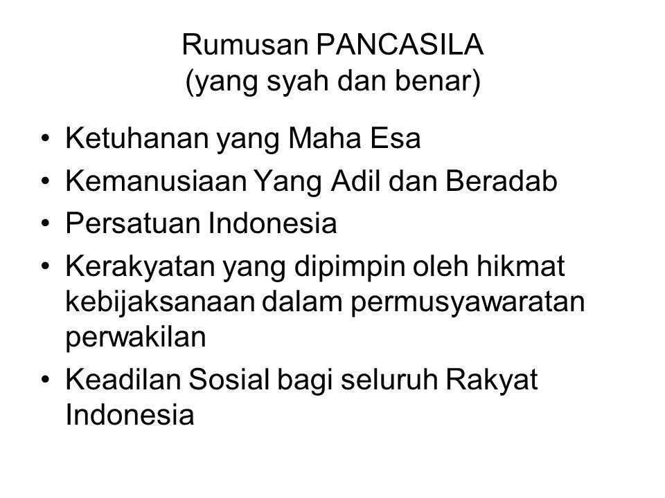 Rumusan PANCASILA (yang syah dan benar) Ketuhanan yang Maha Esa Kemanusiaan Yang Adil dan Beradab Persatuan Indonesia Kerakyatan yang dipimpin oleh hi
