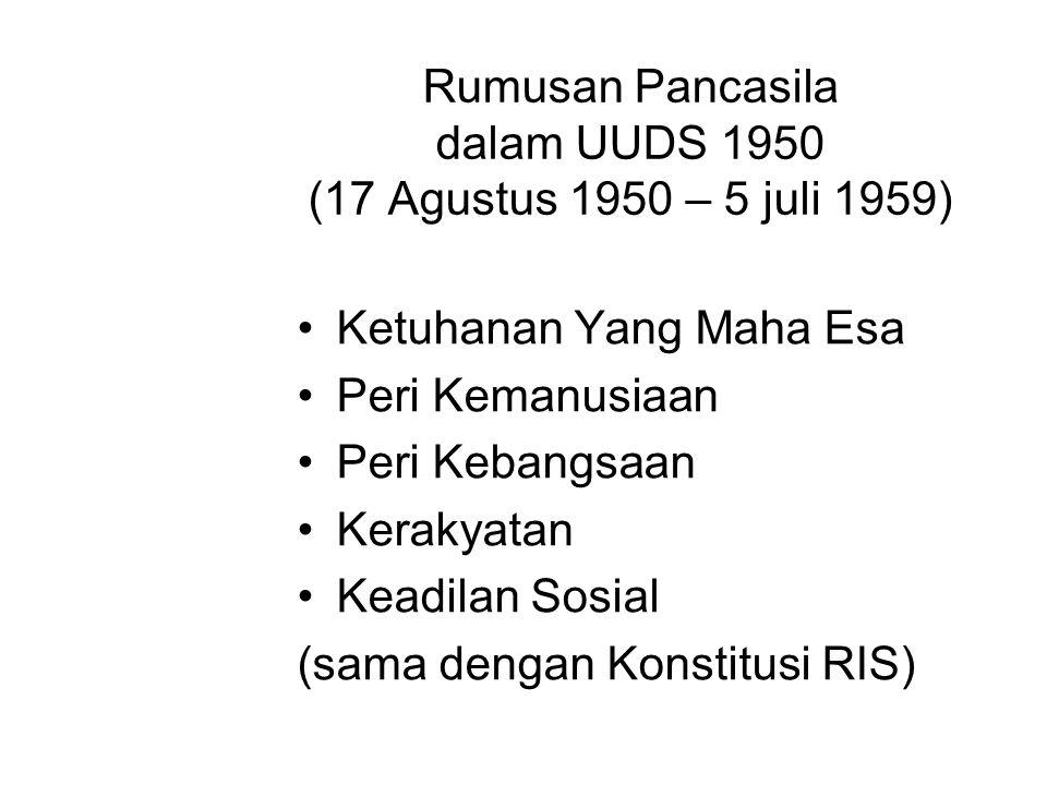 Rumusan Pancasila dalam UUDS 1950 (17 Agustus 1950 – 5 juli 1959) Ketuhanan Yang Maha Esa Peri Kemanusiaan Peri Kebangsaan Kerakyatan Keadilan Sosial