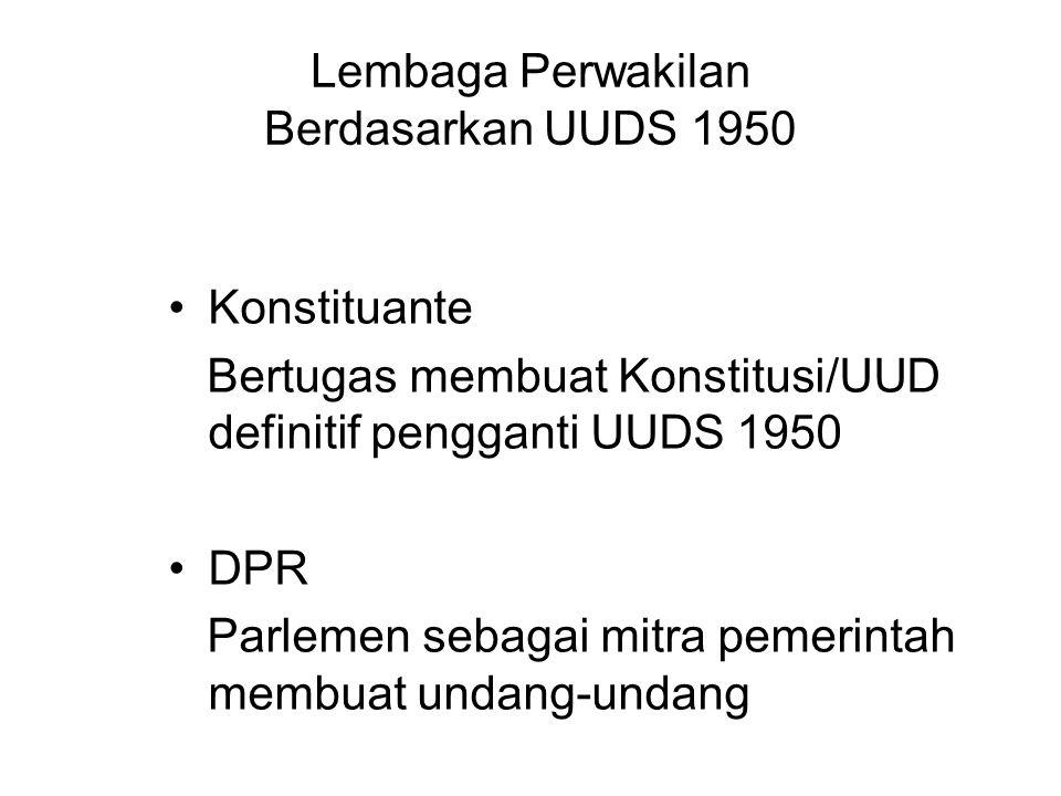 Lembaga Perwakilan Berdasarkan UUDS 1950 Konstituante Bertugas membuat Konstitusi/UUD definitif pengganti UUDS 1950 DPR Parlemen sebagai mitra pemerin