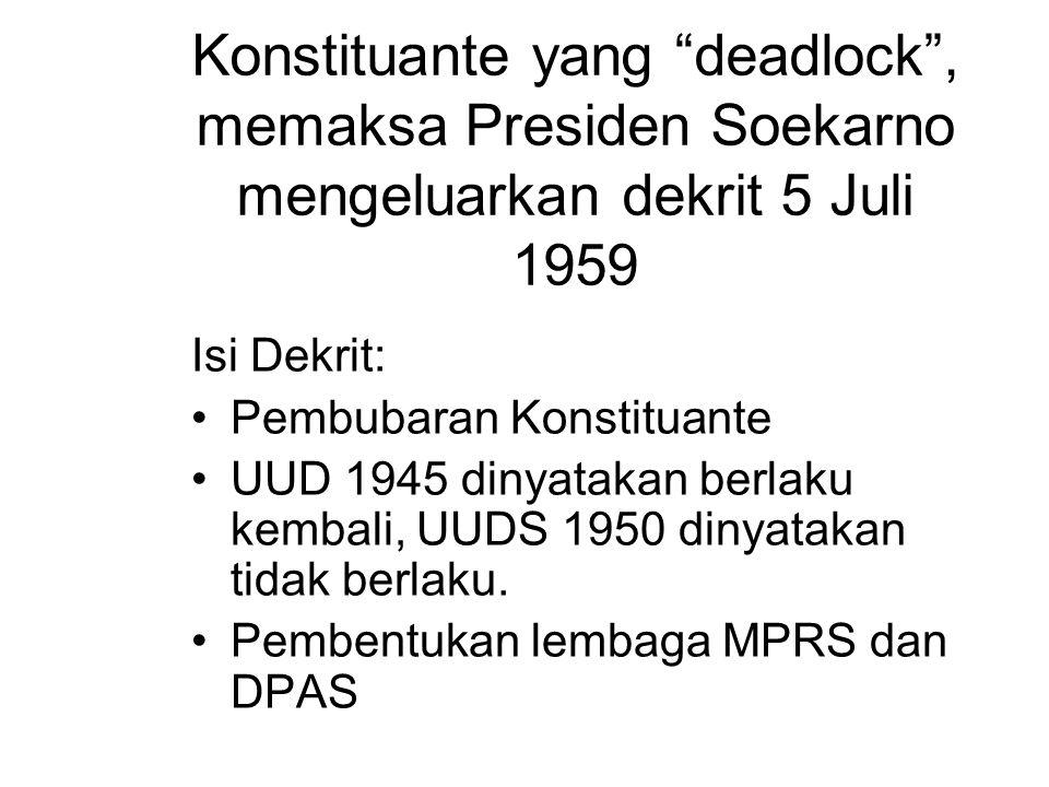 "Konstituante yang ""deadlock"", memaksa Presiden Soekarno mengeluarkan dekrit 5 Juli 1959 Isi Dekrit: Pembubaran Konstituante UUD 1945 dinyatakan berlak"