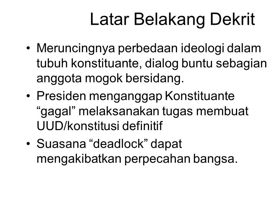 Latar Belakang Dekrit Meruncingnya perbedaan ideologi dalam tubuh konstituante, dialog buntu sebagian anggota mogok bersidang. Presiden menganggap Kon