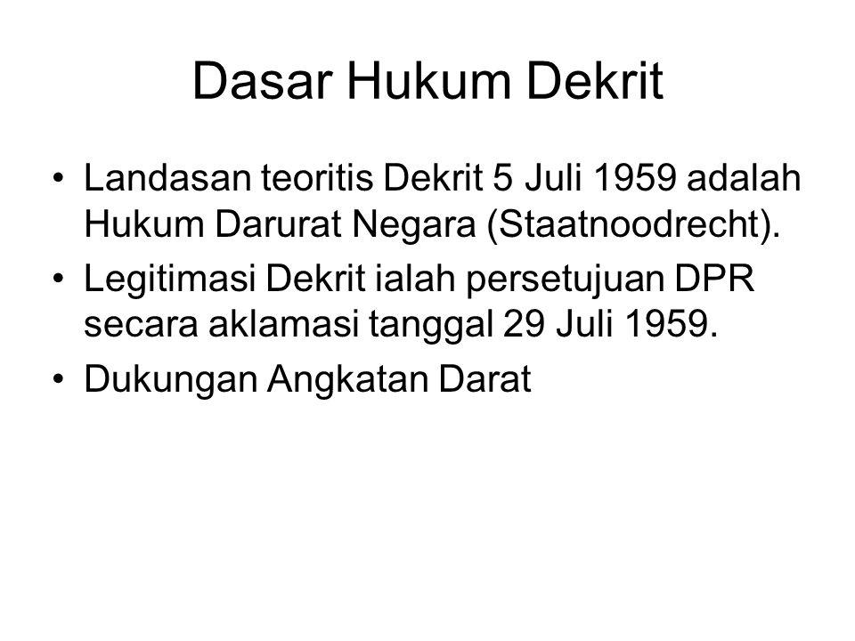 Dasar Hukum Dekrit Landasan teoritis Dekrit 5 Juli 1959 adalah Hukum Darurat Negara (Staatnoodrecht). Legitimasi Dekrit ialah persetujuan DPR secara a