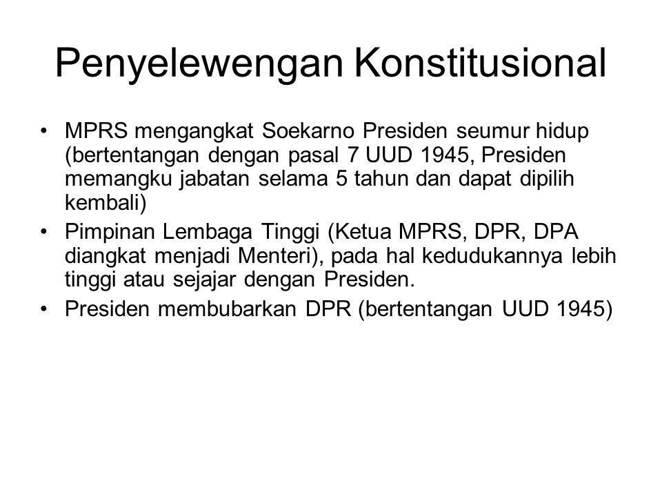 Penyelewengan Konstitusional MPRS mengangkat Soekarno Presiden seumur hidup (bertentangan dengan pasal 7 UUD 1945, Presiden memangku jabatan selama 5