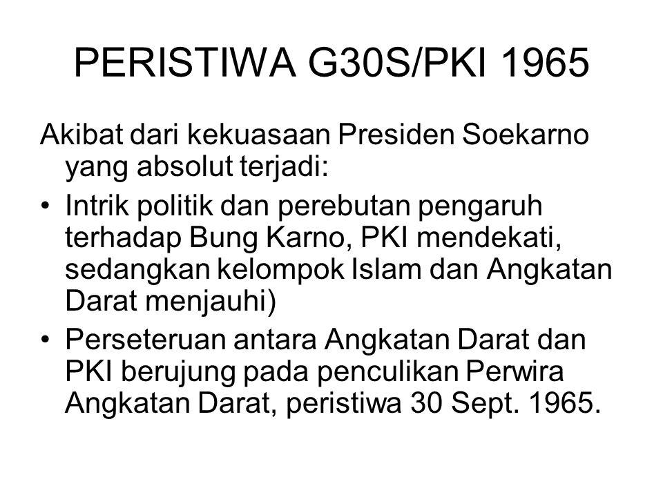 PERISTIWA G30S/PKI 1965 Akibat dari kekuasaan Presiden Soekarno yang absolut terjadi: Intrik politik dan perebutan pengaruh terhadap Bung Karno, PKI m