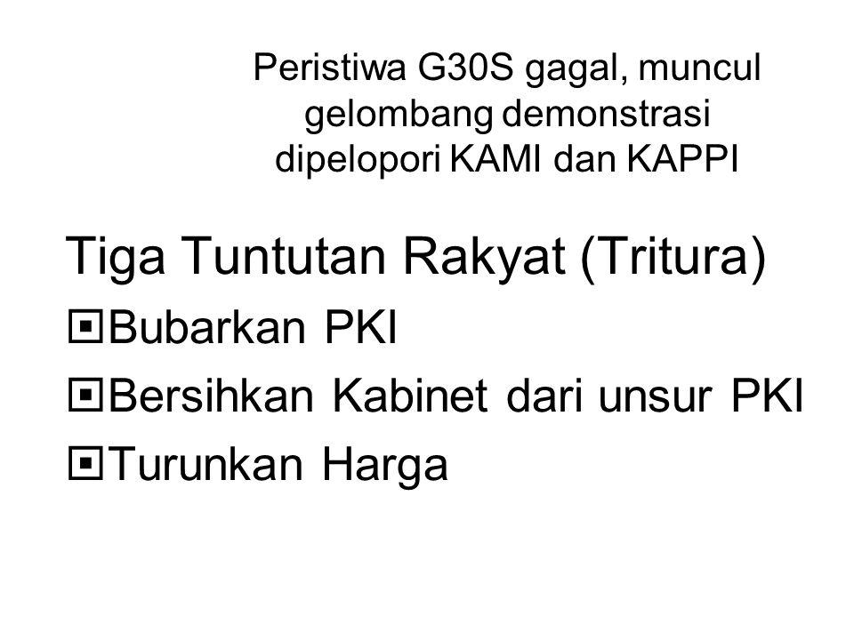 Peristiwa G30S gagal, muncul gelombang demonstrasi dipelopori KAMI dan KAPPI Tiga Tuntutan Rakyat (Tritura)  Bubarkan PKI  Bersihkan Kabinet dari un