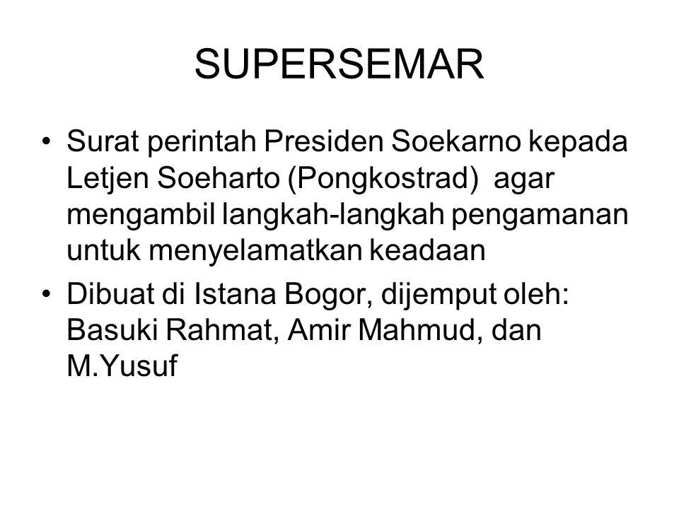 SUPERSEMAR Surat perintah Presiden Soekarno kepada Letjen Soeharto (Pongkostrad) agar mengambil langkah-langkah pengamanan untuk menyelamatkan keadaan