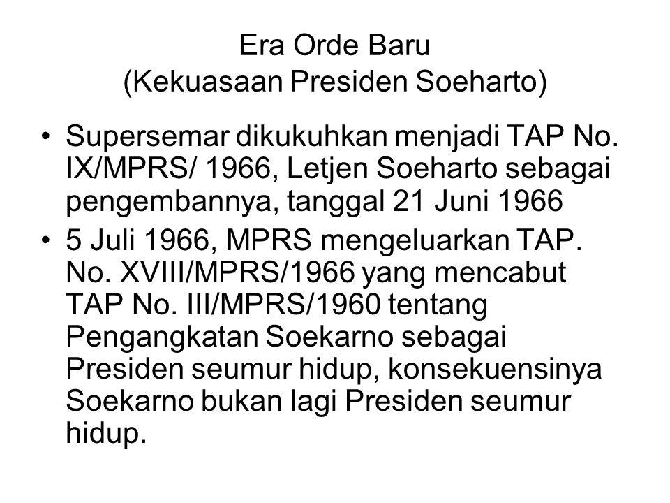 Era Orde Baru (Kekuasaan Presiden Soeharto) Supersemar dikukuhkan menjadi TAP No. IX/MPRS/ 1966, Letjen Soeharto sebagai pengembannya, tanggal 21 Juni