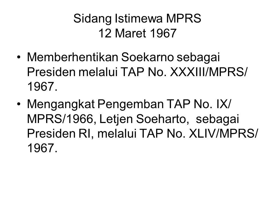 Sidang Istimewa MPRS 12 Maret 1967 Memberhentikan Soekarno sebagai Presiden melalui TAP No. XXXIII/MPRS/ 1967. Mengangkat Pengemban TAP No. IX/ MPRS/1