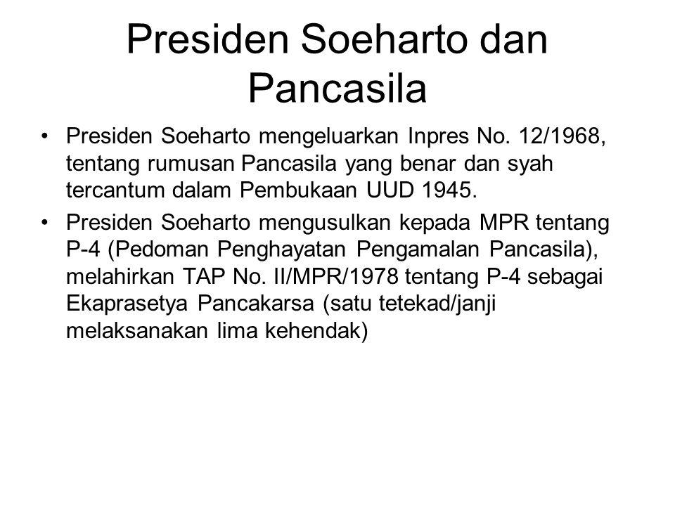 Presiden Soeharto dan Pancasila Presiden Soeharto mengeluarkan Inpres No. 12/1968, tentang rumusan Pancasila yang benar dan syah tercantum dalam Pembu