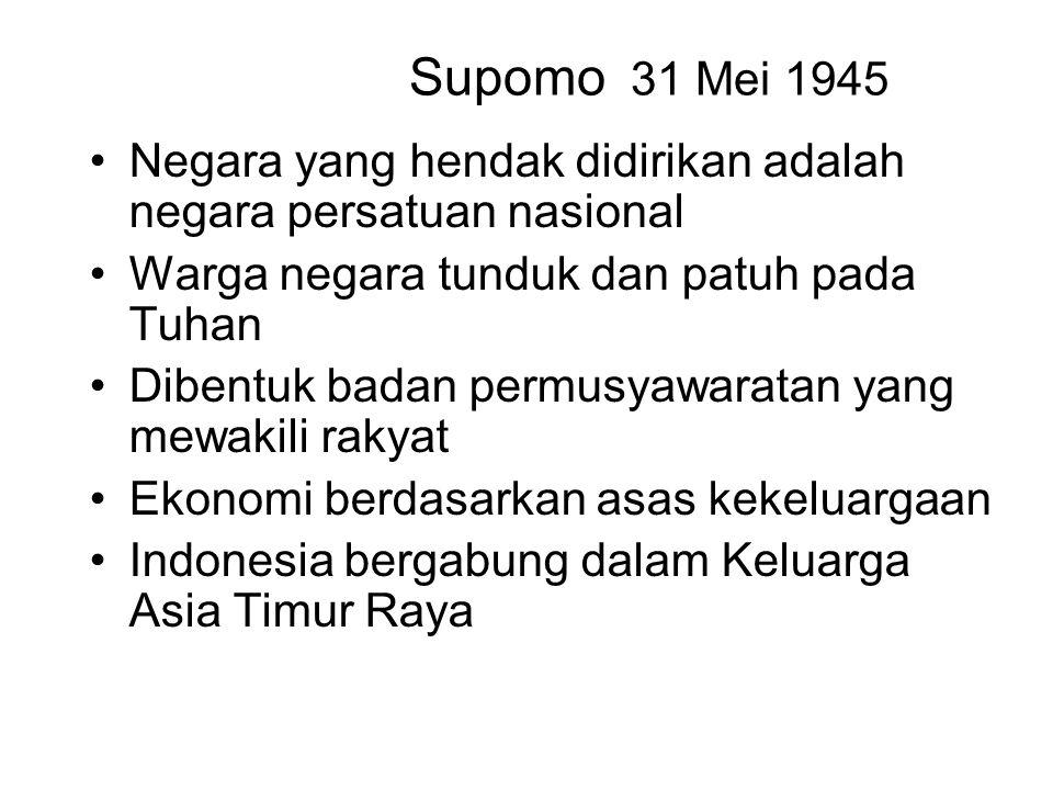 Supomo 31 Mei 1945 Negara yang hendak didirikan adalah negara persatuan nasional Warga negara tunduk dan patuh pada Tuhan Dibentuk badan permusyawarat