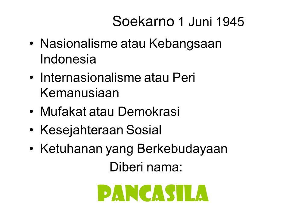 Soekarno 1 Juni 1945 Nasionalisme atau Kebangsaan Indonesia Internasionalisme atau Peri Kemanusiaan Mufakat atau Demokrasi Kesejahteraan Sosial Ketuha