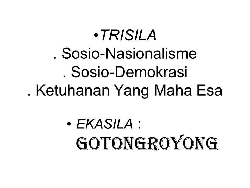 TRISILA. Sosio-Nasionalisme. Sosio-Demokrasi. Ketuhanan Yang Maha Esa EKASILA : Gotongroyong